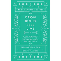 Grow, Build, Sell, Live: A Practical Guide to Running and Building an Agency and Enjoying It by Richard Houghton, 9781787568860