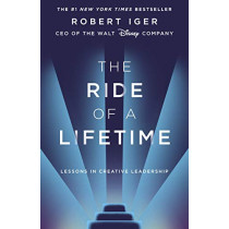 The Ride of a Lifetime: Lessons in Creative Leadership from the CEO of the Walt Disney Company by Robert Iger, 9781787630468