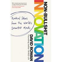 Non-Bullshit Innovation: Radical Ideas from the World's Smartest Minds by David Rowan, 9781787631182