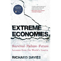 Extreme Economies: Survival, Failure, Future - Lessons from the World's Limits by Richard Davies, 9781787631991