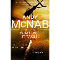 Whatever It Takes: The thrilling new novel from bestseller Andy McNab by Andy McNab, 9781787632110