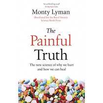 The Painful Truth: The new science of why we hurt and how we can heal by Monty Lyman, 9781787632400