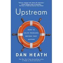 Upstream: How to solve problems before they happen by Dan Heath, 9781787632745