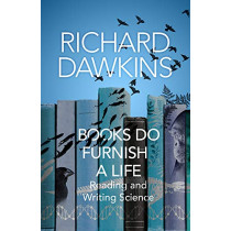 Books do Furnish a Life: Reading and Writing Science by Richard Dawkins, 9781787633681