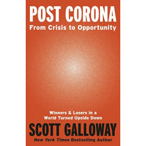 Post Corona: From Crisis to Opportunity by Scott Galloway, 9781787634800