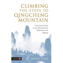 Climbing the Steps to Qingcheng Mountain: A Practical Guide to the Path of Daoist Meditation and Qigong by Wang Yun, 9781787750760