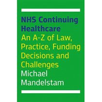 NHS Continuing Healthcare: An A-Z of Law, Practice, Funding Decisions and Challenges by Michael Mandelstam, 9781787751620