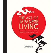 The Art of Japanese Living: Bring Mindfulness, Joy and Simplicity Into Your Life by Jo Peters, 9781787830301