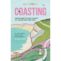 Coasting: Running Around the Coast of Britain - Life, Love and (Very) Loose Plans by Elise Downing, 9781787839816