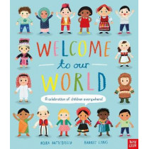 Welcome to Our World: A Celebration of Children Everywhere! by Moira Butterfield, 9781788001373