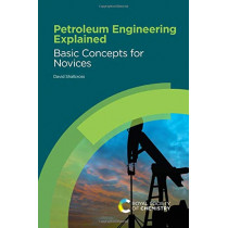 Petroleum Engineering Explained: Basic Concepts for Novices by David Shallcross, 9781788016681