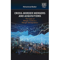 Cross-Border Mergers and Acquisitions: The Case of Merger Control v. Merger Deregulation by Mohammad Bedier, 9781788110884