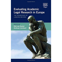 Evaluating Academic Legal Research in Europe: The Advantage of Lagging Behind by Rob van Gestel, 9781788115490
