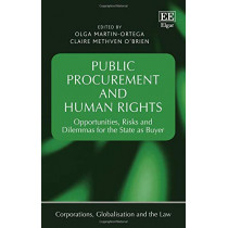 Public Procurement and Human Rights: Opportunities, Risks and Dilemmas for the State as Buyer by Olga Martin-Ortega, 9781788116305