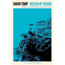 Ocean of Sound: Ambient sound and radical listening in the age of communication by David Toop, 9781788160308