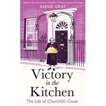 Victory in the Kitchen: The Life of Churchill's Cook by Annie Gray, 9781788160445