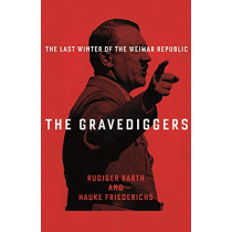 The Gravediggers: 1932, The Last Winter of the Weimar Republic by Hauke Friederichs, 9781788160728