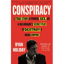 Conspiracy: A True Story of Power, Sex, and a Billionaire's Secret Plot to Destroy a Media Empire by Ryan Holiday, 9781788160841