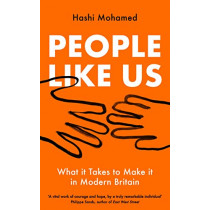 People Like Us: What it Takes to Make it in Modern Britain by Hashi Mohamed, 9781788161121