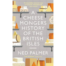 A Cheesemonger's History of The British Isles by Ned Palmer, 9781788161183