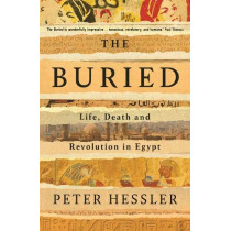The Buried: Life, Death and Revolution in Egypt by Peter Hessler, 9781788161305