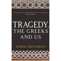 Tragedy, the Greeks and Us by Simon Critchley, 9781788161473
