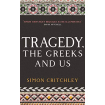 Tragedy, the Greeks and Us by Simon Critchley, 9781788161480