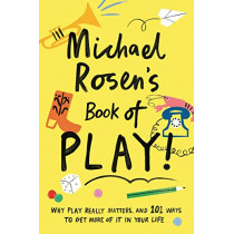 Michael Rosen's Book of Play: Why play really matters, and 101 ways to get more of it in your life by Michael Rosen, 9781788161909