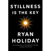 Stillness is the Key: An Ancient Strategy for Modern Life by Ryan Holiday, 9781788162050