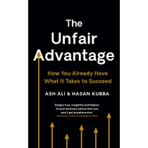 The Unfair Advantage: How You Already Have What It Takes to Succeed by Ash Ali, 9781788163316
