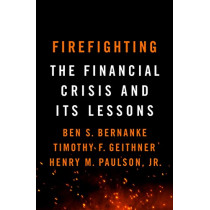 Firefighting: The Financial Crisis and its Lessons by Ben S. Bernanke, 9781788163361