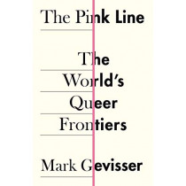 The Pink Line: The World's Queer Frontiers by Mark Gevisser, 9781788165143