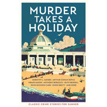 Murder Takes a Holiday: Classic Crime Stories for Summer by Various, 9781788165754