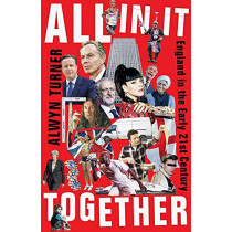 All In It Together: England in the Early 21st Century by Alwyn Turner, 9781788166720