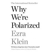 Why We're Polarized: The International Bestseller from the Founder of Vox.com by Ezra Klein, 9781788166799