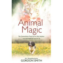 Animal Magic: The Extraordinary Proof of Our Pets' Intuition and Unconditional Love for Us by Gordon Smith, 9781788170635