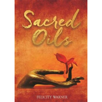 Sacred Oils: Working with 20 Precious Oils to Heal Spirit and Soul by Felicity Warner, 9781788171663