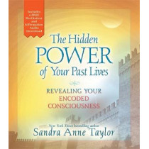 The Hidden Power of Your Past Lives: Revealing Your Encoded Consciousness by Sandra Anne Taylor, 9781788172073