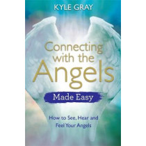 Connecting with the Angels Made Easy: How to See, Hear and Feel Your Angels by Kyle Gray, 9781788172080