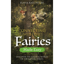 Connecting with the Fairies Made Easy: Discover the Magical World of the Nature Spirits by Flavia Kate Peters, 9781788172622