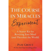 The Course in Miracles Experiment: A Starter Kit for Rewiring Your Mind (and Therefore the World) by Pam Grout, 9781788173278