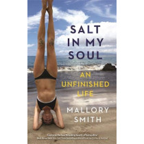 Salt in My Soul: An Unfinished Life by Mallory Smith, 9781788173438