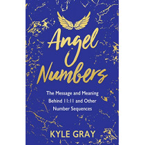 Angel Numbers: The Message and Meaning Behind 11:11 and Other Number Sequences by Kyle Gray, 9781788173476