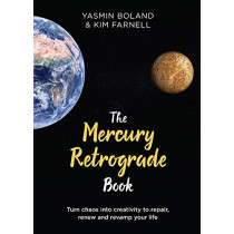The Mercury Retrograde Book: Turn Chaos into Creativity to Repair, Renew and Revamp Your Life by Yasmin Boland, 9781788173544