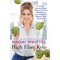 High Fibre Keto: A 22-Day Science-Based Plan to Fix Your Metabolism, Lose Weight & Balance Your Hormones by Naomi Whittel, 9781788174121