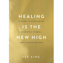 Healing Is the New High: A Guide to Overcoming Emotional Turmoil and Finding Freedom by Vex King, 9781788174770