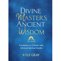 Divine Masters, Ancient Wisdom: Activations to Connect with Universal Spiritual Guides by Kyle Gray, 9781788175159