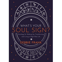 What's Your Soul Sign?: Astrology for Waking Up, Transforming and Living a High-Vibe Life by Debbie Frank, 9781788175623
