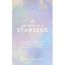 Letters to a Starseed: Messages and Activations for Remembering Who You Are and Why You Came Here by Rebecca Campbell, 9781788175876