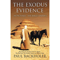 The Exodus Evidence in Pictures, the Bible's Exodus: The Hunt for Ancient Israel in Egypt, the Red Sea, the Exodus Route and Mount Sinai by Paul Backholer, 9781788220002